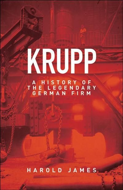 Krupp A History of the Legendary German Firm